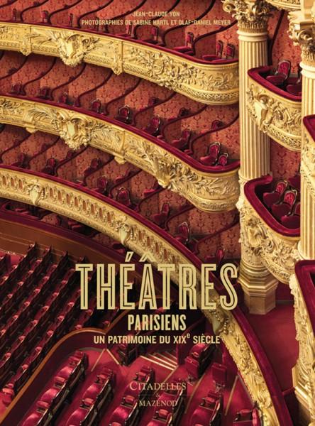 Théâtres parisiens - Texte de Jean-Claude Yon Photographies de Sabine Hartl et Olaf-Daniel Meyer